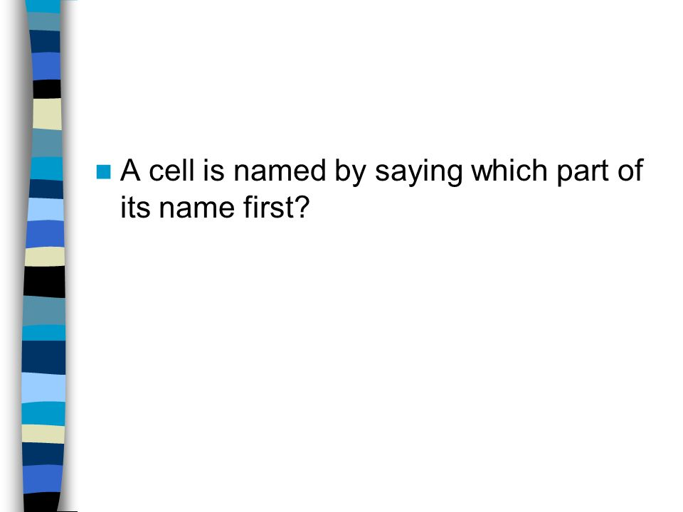 A cell is named by saying which part of its name first