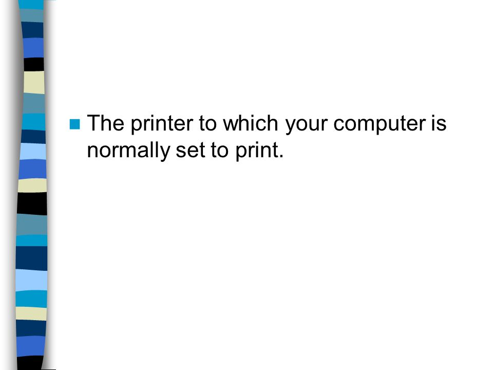The printer to which your computer is normally set to print.