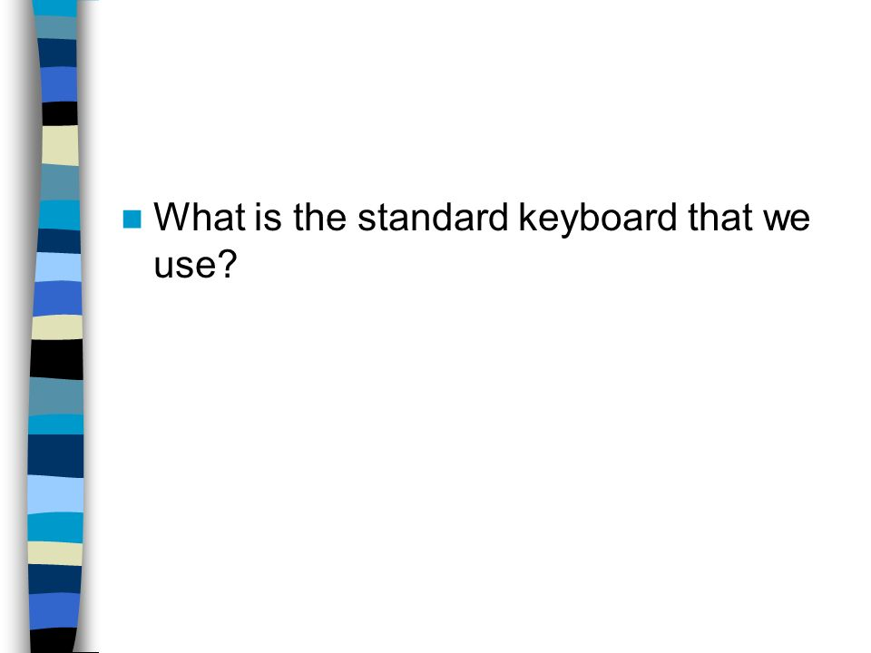 What is the standard keyboard that we use
