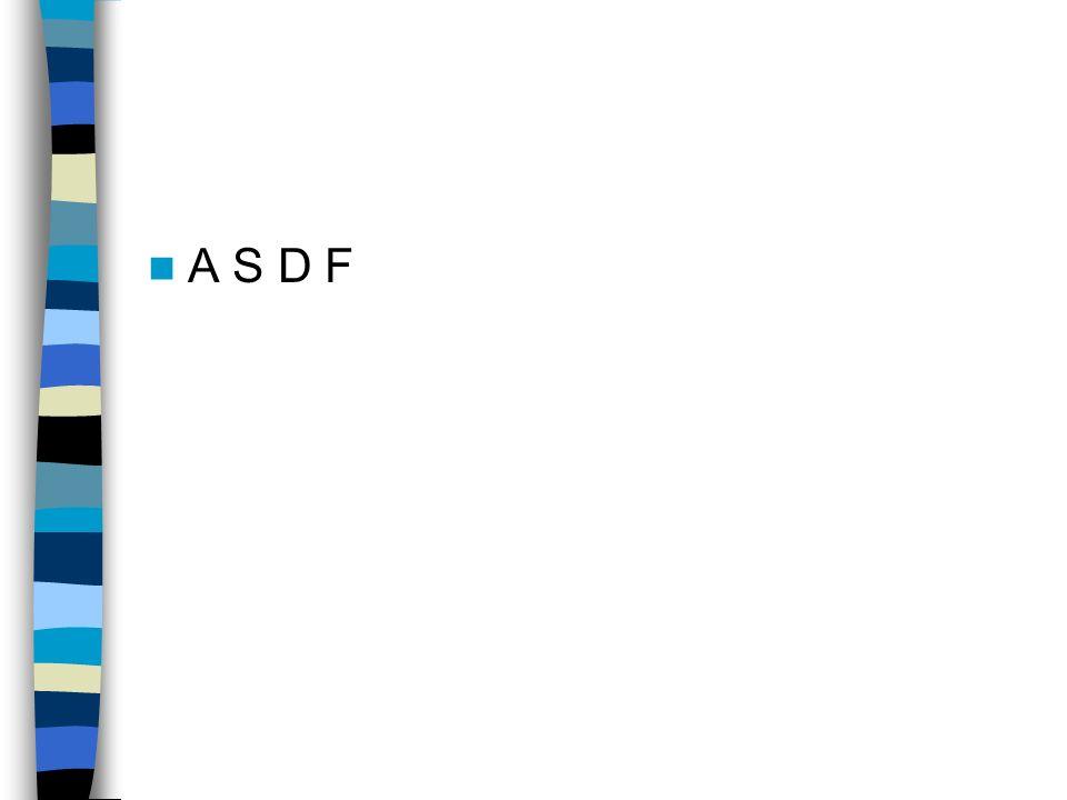 A S D F