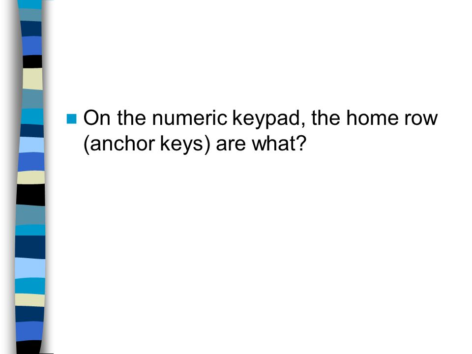 On the numeric keypad, the home row (anchor keys) are what