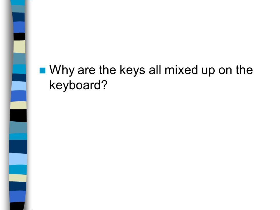 Why are the keys all mixed up on the keyboard