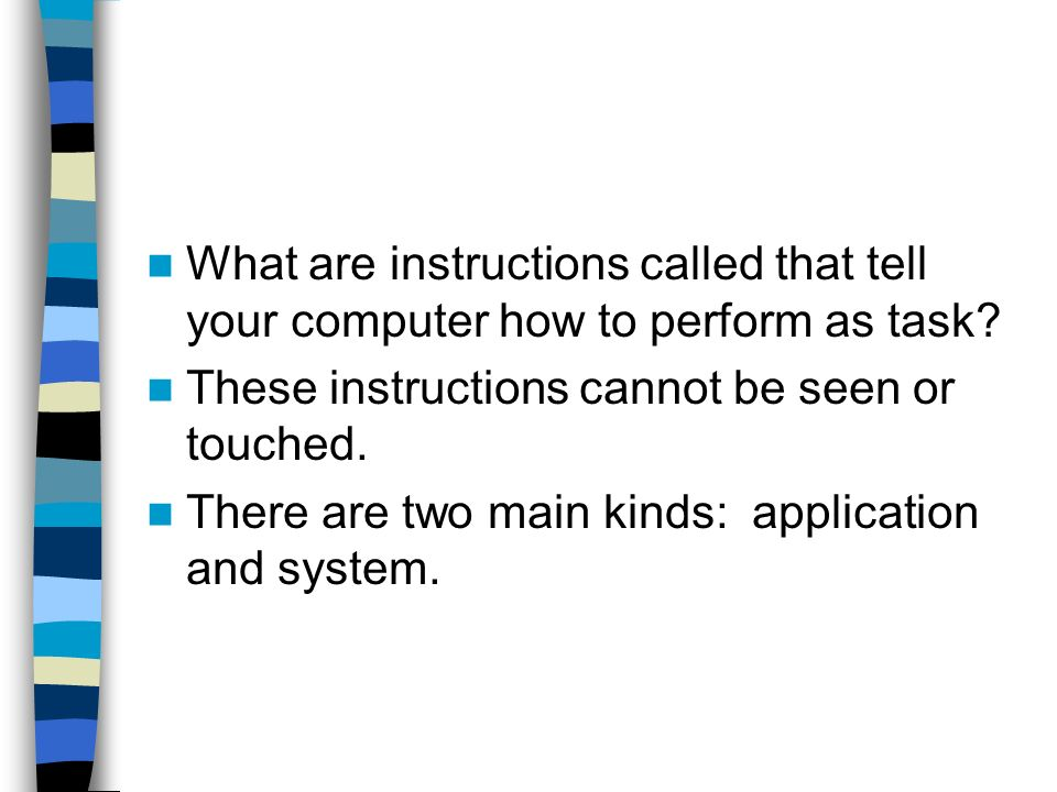 What are instructions called that tell your computer how to perform as task