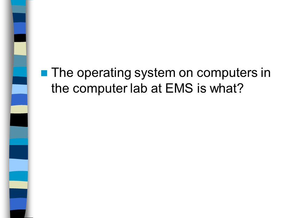 The operating system on computers in the computer lab at EMS is what