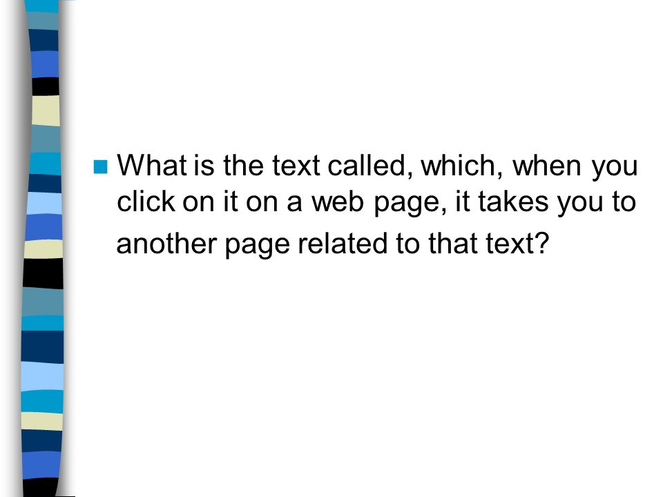 What is the text called, which, when you click on it on a web page, it takes you to
