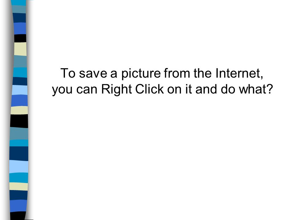 To save a picture from the Internet, you can Right Click on it and do what