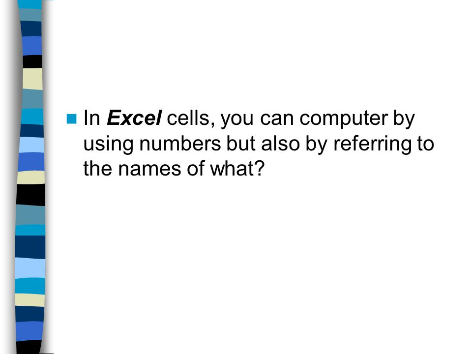 In Excel cells, you can computer by using numbers but also by referring to the names of what