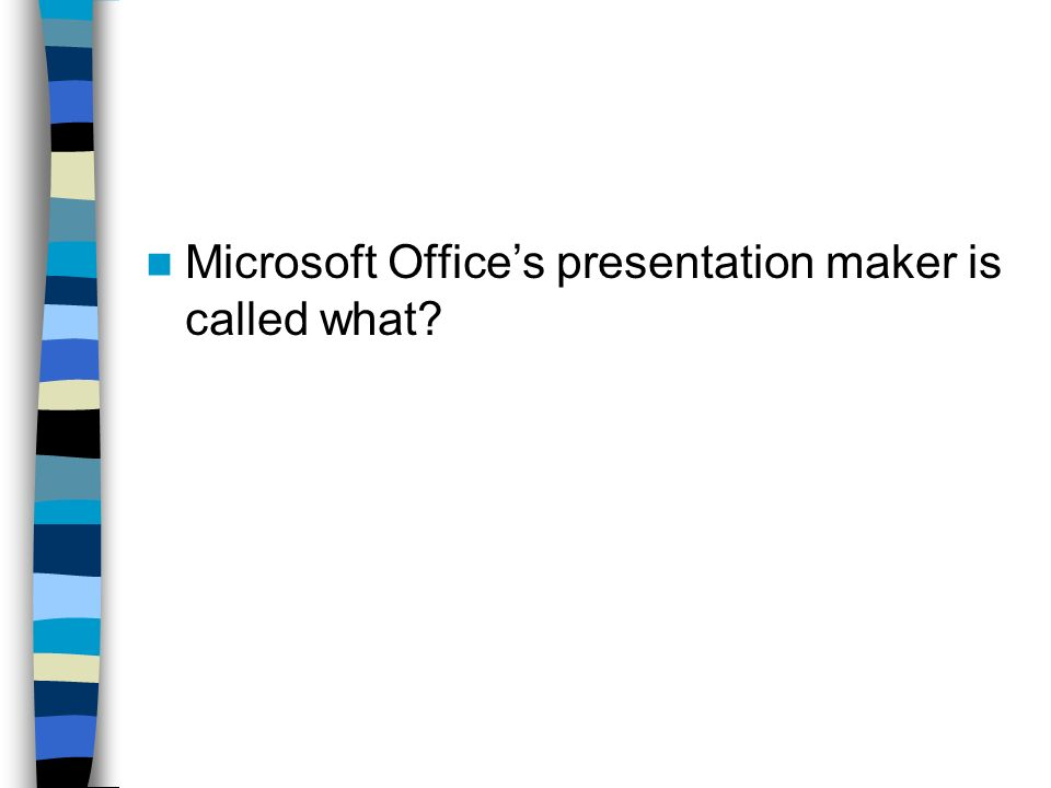 Microsoft Office's presentation maker is called what