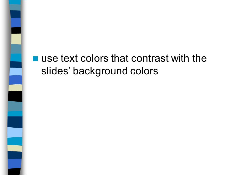 use text colors that contrast with the slides' background colors