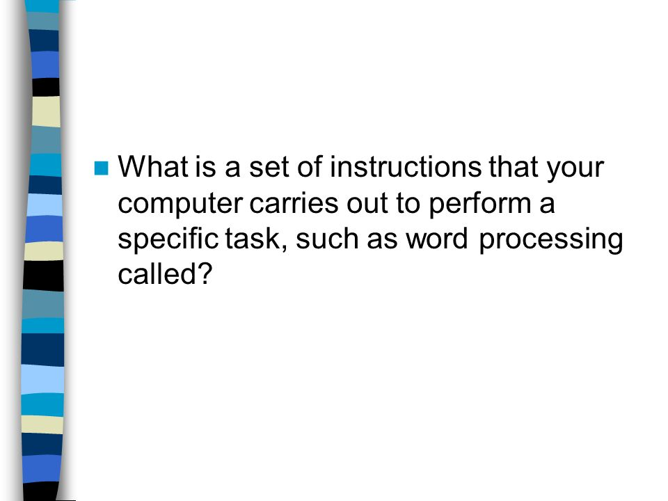 What is a set of instructions that your computer carries out to perform a specific task, such as word processing called