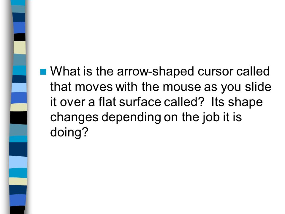 What is the arrow-shaped cursor called that moves with the mouse as you slide it over a flat surface called.
