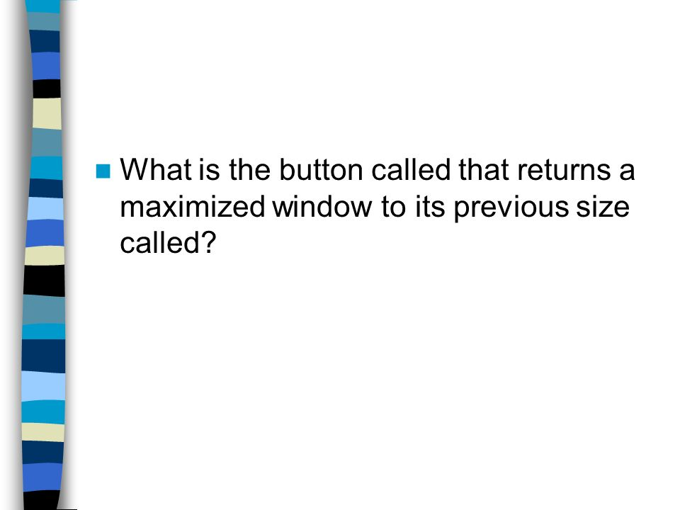 What is the button called that returns a maximized window to its previous size called
