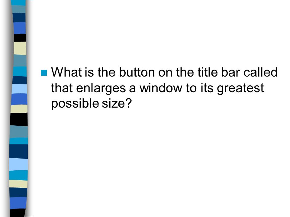 What is the button on the title bar called that enlarges a window to its greatest possible size
