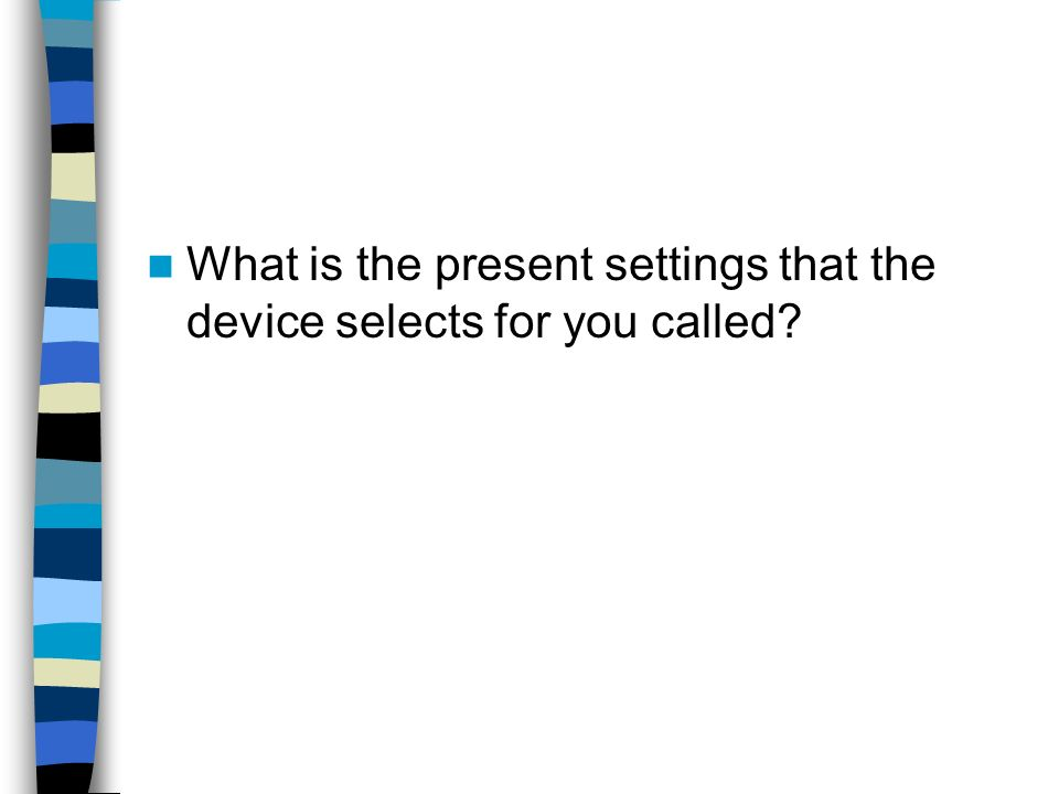 What is the present settings that the device selects for you called