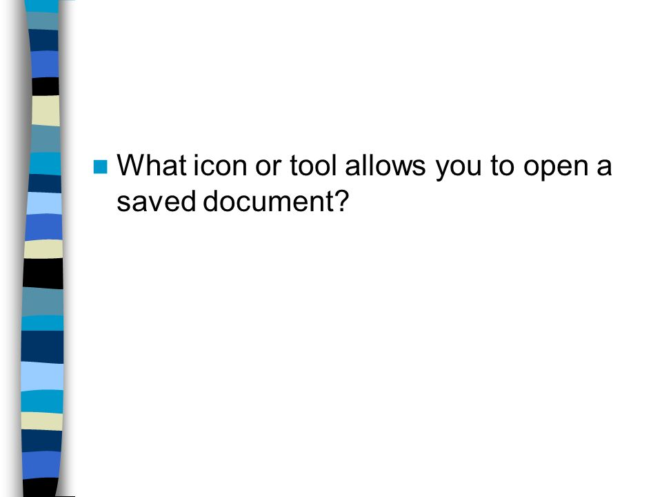 What icon or tool allows you to open a saved document
