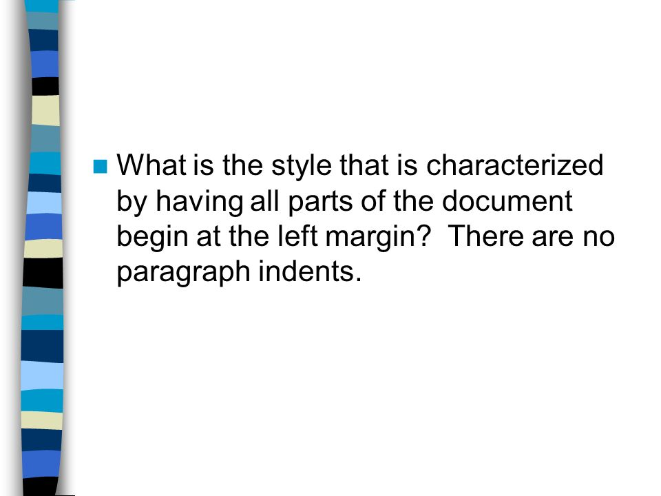 What is the style that is characterized by having all parts of the document begin at the left margin.