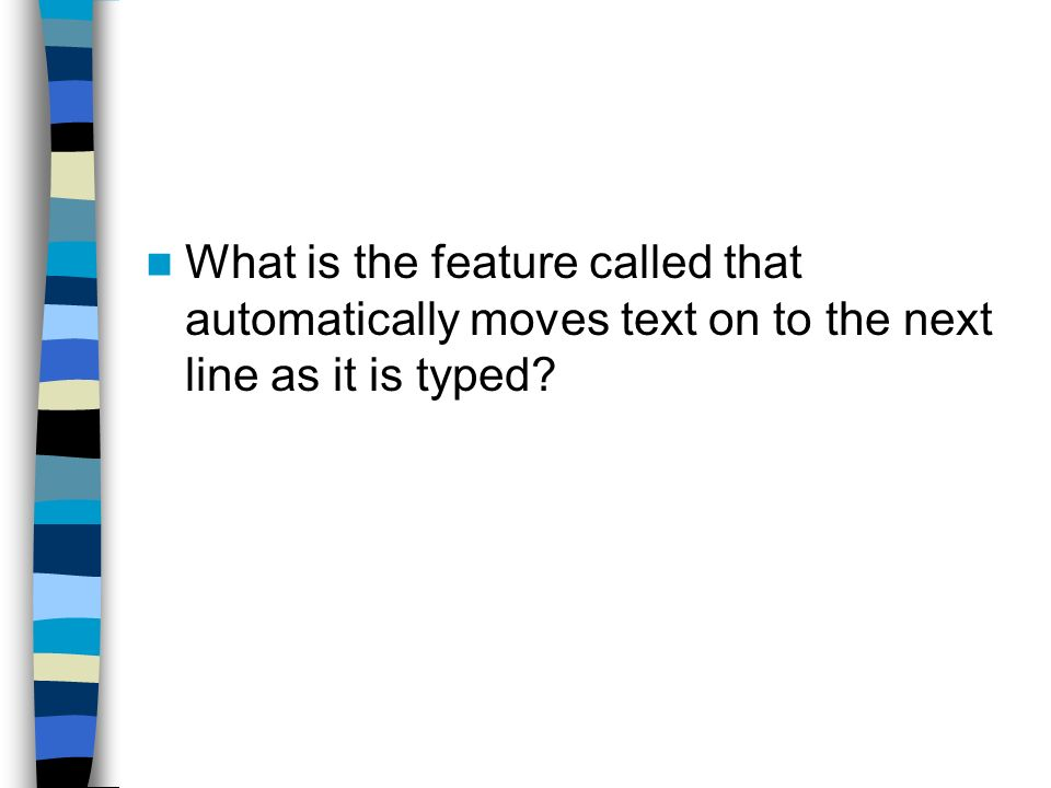 What is the feature called that automatically moves text on to the next line as it is typed