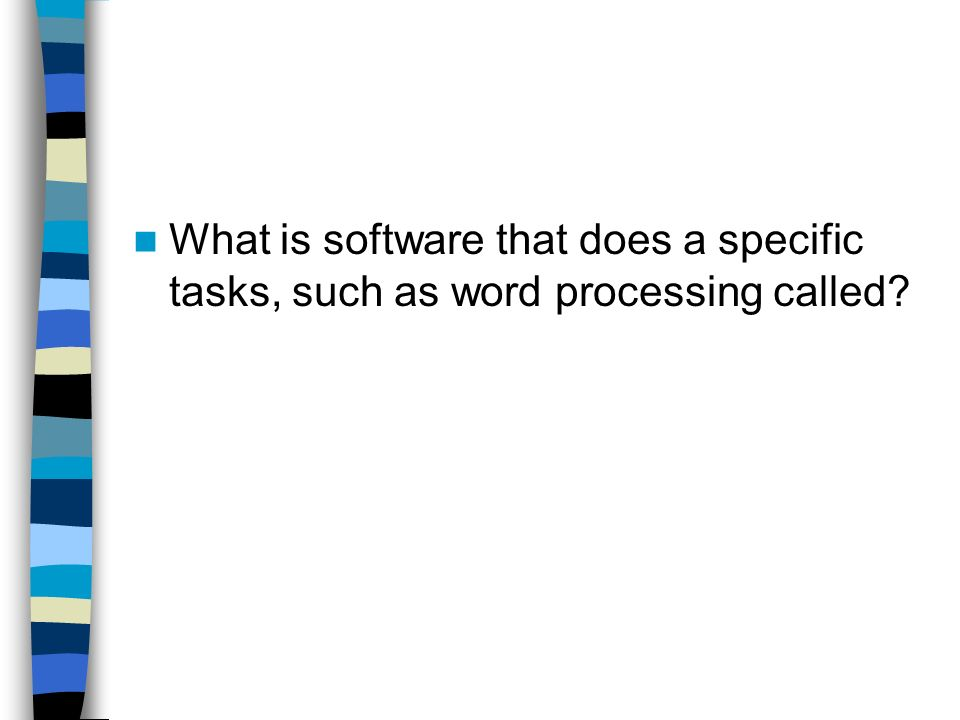 What is software that does a specific tasks, such as word processing called