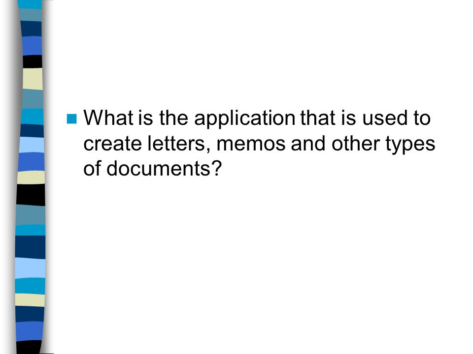 What is the application that is used to create letters, memos and other types of documents