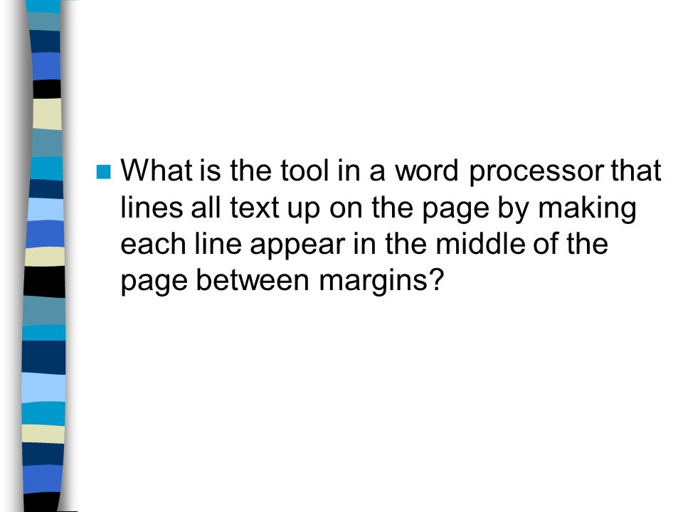 What is the tool in a word processor that lines all text up on the page by making each line appear in the middle of the page between margins
