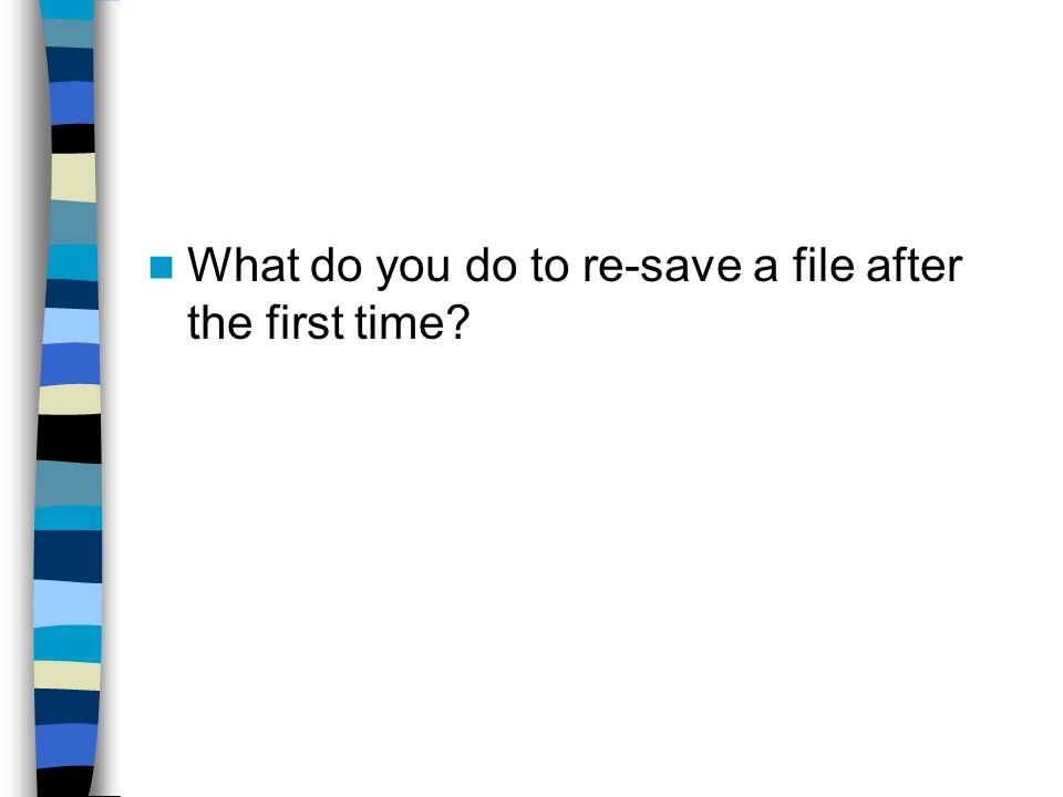 What do you do to re-save a file after the first time