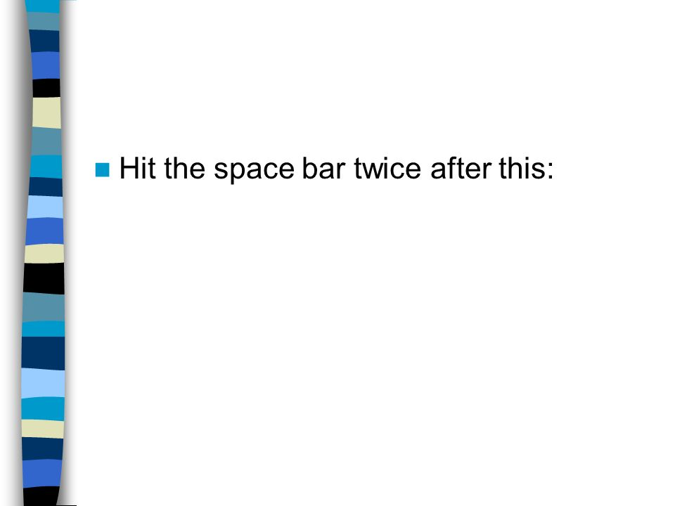 Hit the space bar twice after this: