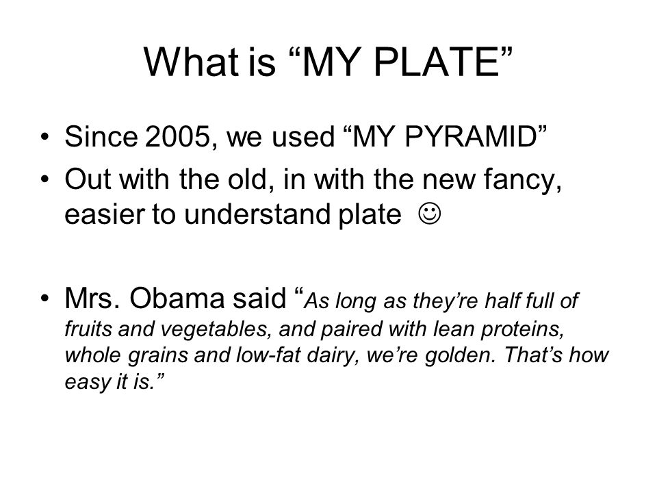 What is MY PLATE Since 2005, we used MY PYRAMID