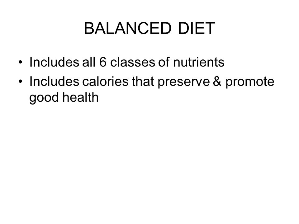 BALANCED DIET Includes all 6 classes of nutrients