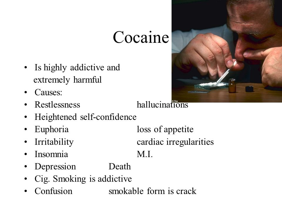 Cocaine Is highly addictive and extremely harmful Causes: