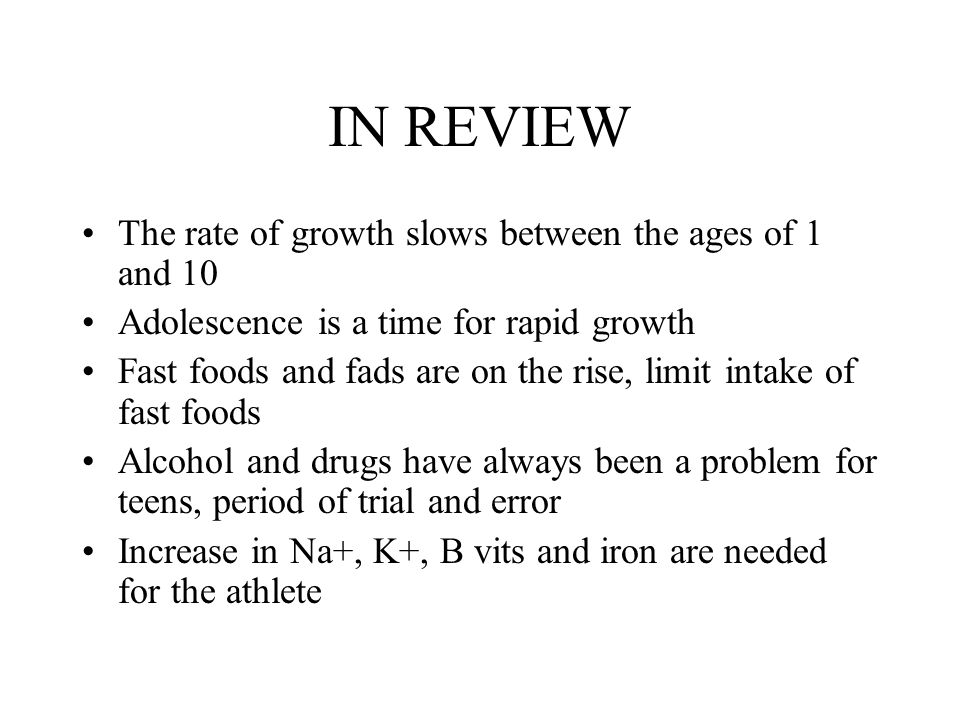 IN REVIEW The rate of growth slows between the ages of 1 and 10