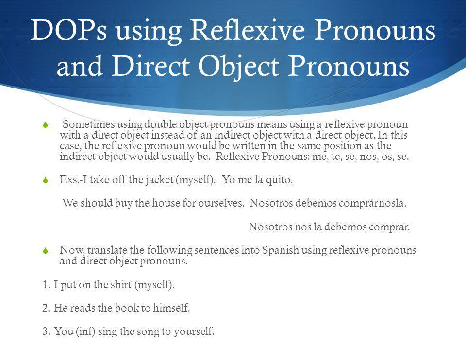 DOPs using Reflexive Pronouns and Direct Object Pronouns