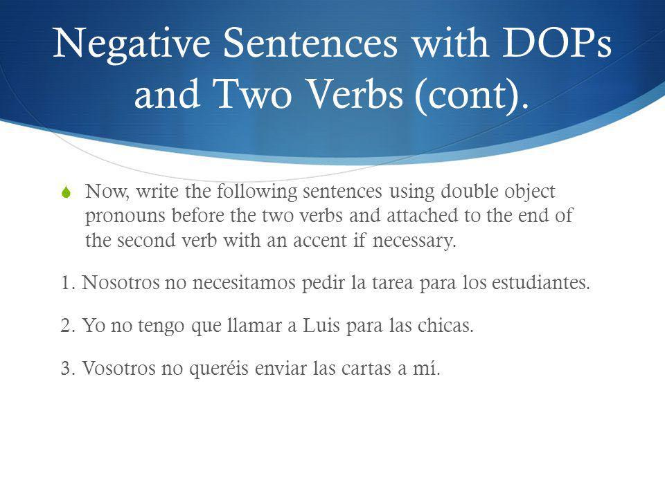 Negative Sentences with DOPs and Two Verbs (cont).