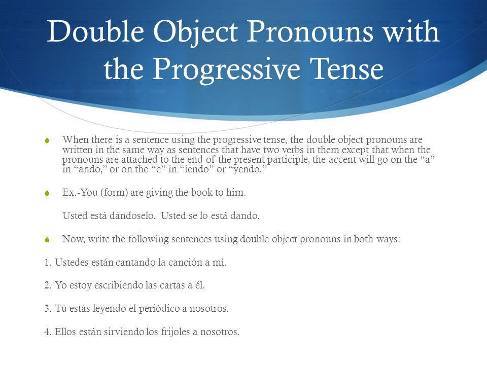 Double Object Pronouns with the Progressive Tense