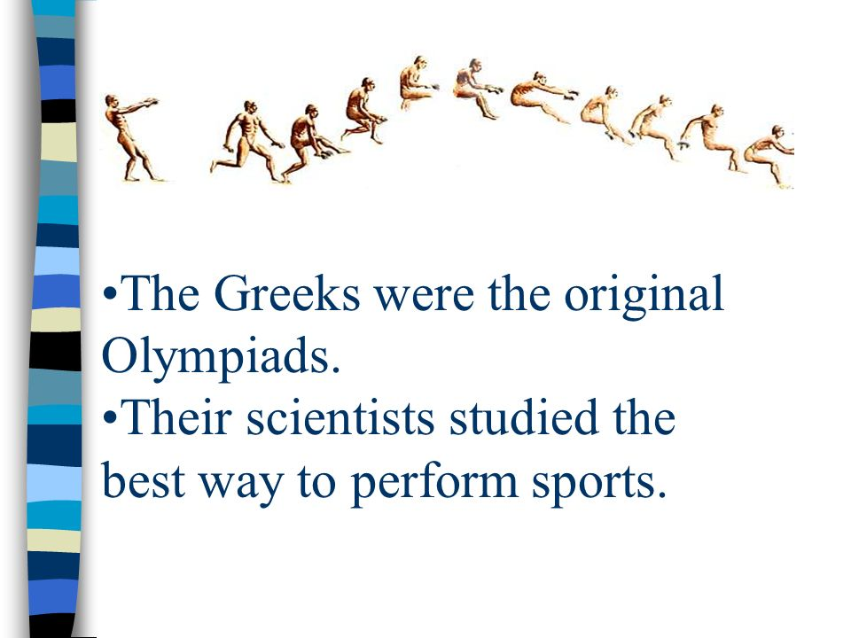 The Greeks were the original Olympiads.