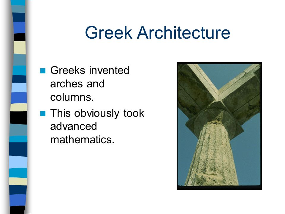 Greek Architecture Greeks invented arches and columns.