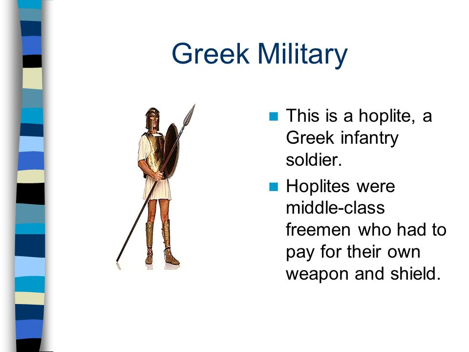 Greek Military This is a hoplite, a Greek infantry soldier.