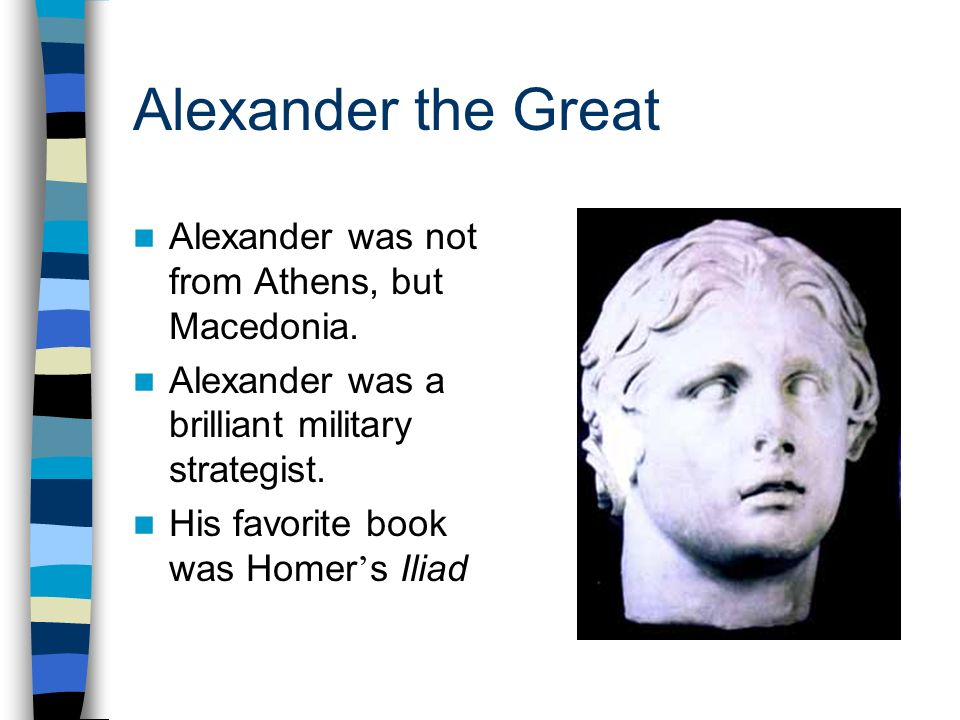 Alexander the Great Alexander was not from Athens, but Macedonia.