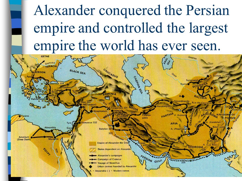 Alexander conquered the Persian empire and controlled the largest empire the world has ever seen.