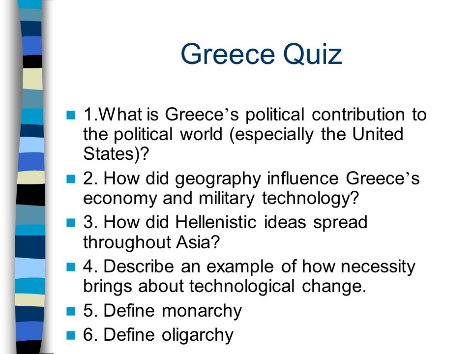 Greece Quiz 1.What is Greece's political contribution to the political world (especially the United States)
