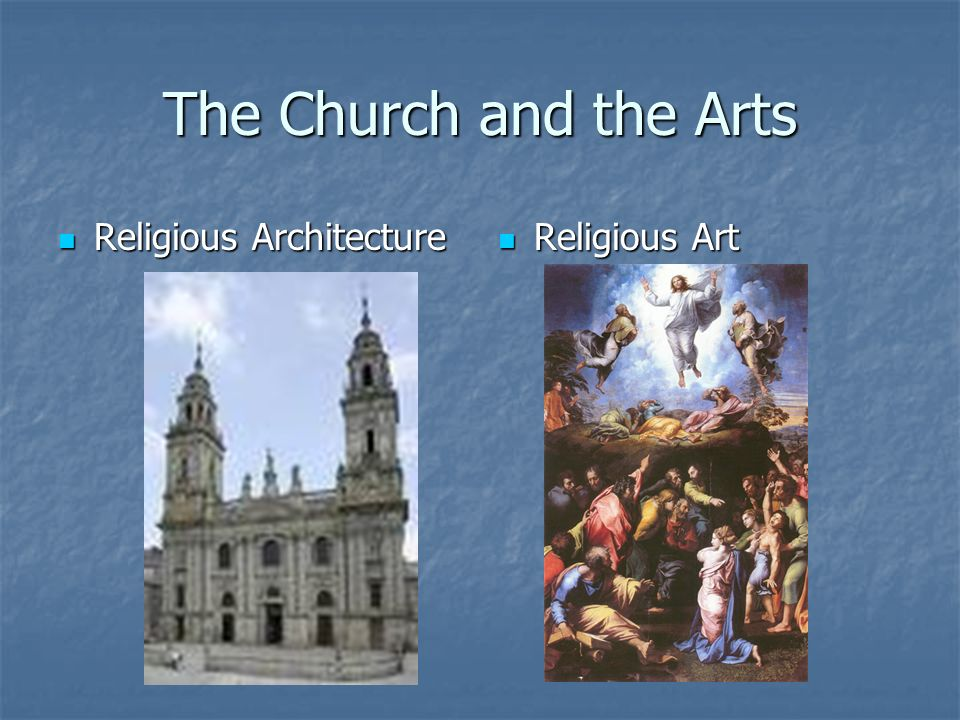The Church and the Arts Religious Architecture Religious Art