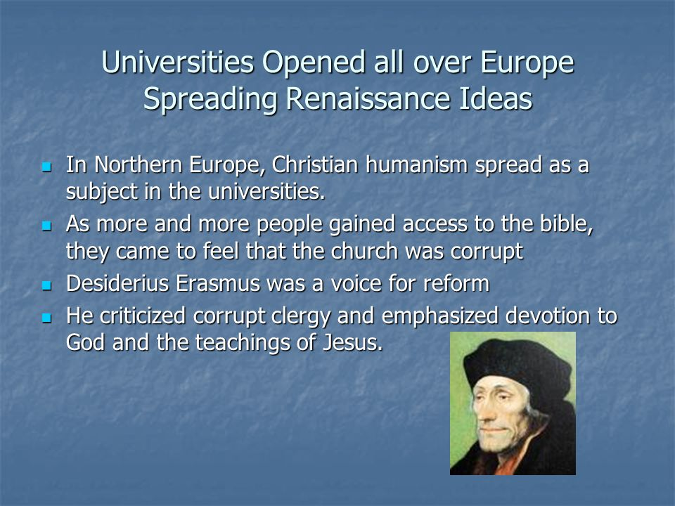 Universities Opened all over Europe Spreading Renaissance Ideas