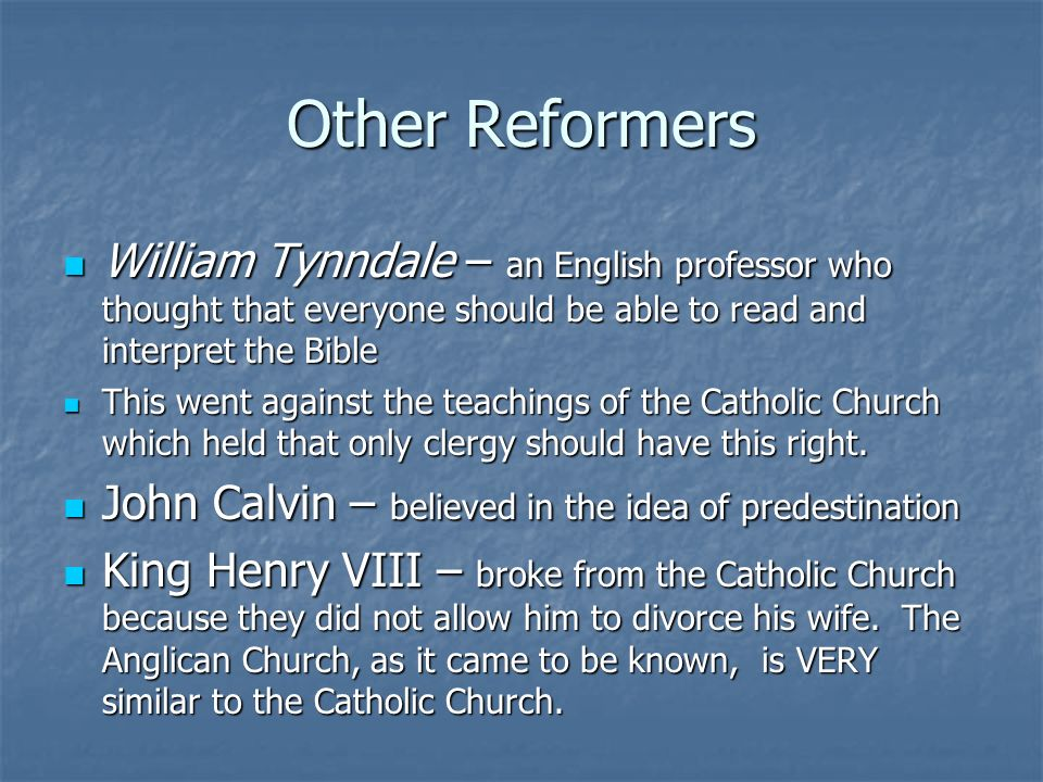 Other Reformers William Tynndale – an English professor who thought that everyone should be able to read and interpret the Bible.