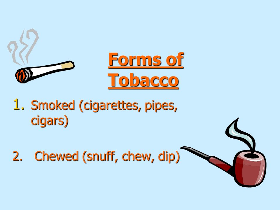 Forms of Tobacco Smoked (cigarettes, pipes, cigars)