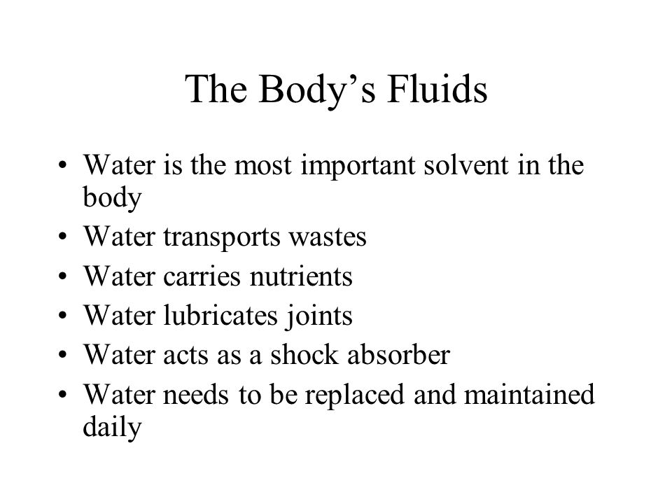 The Body's Fluids Water is the most important solvent in the body
