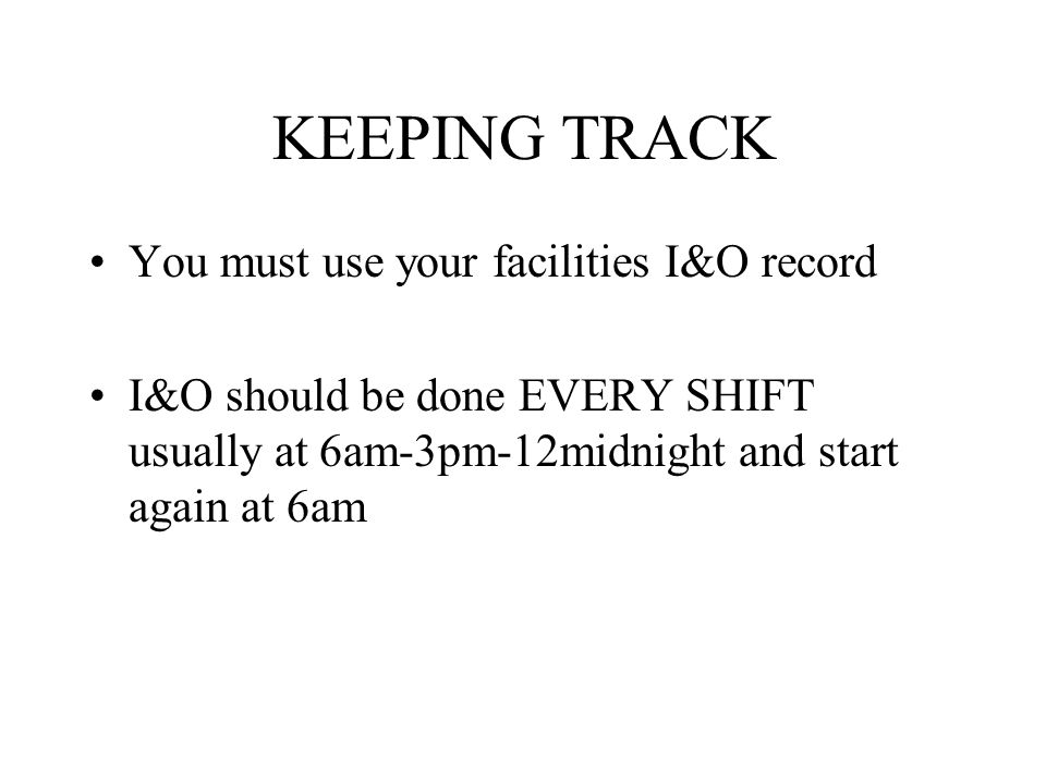 KEEPING TRACK You must use your facilities I&O record