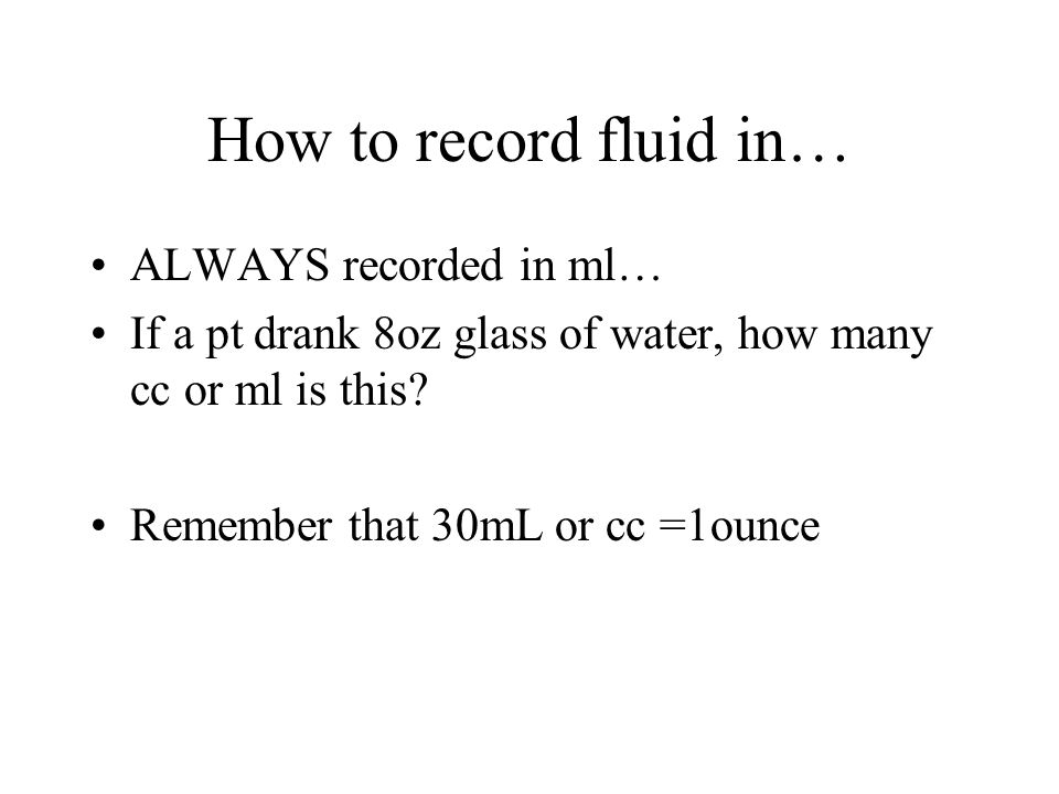 How to record fluid in… ALWAYS recorded in ml…