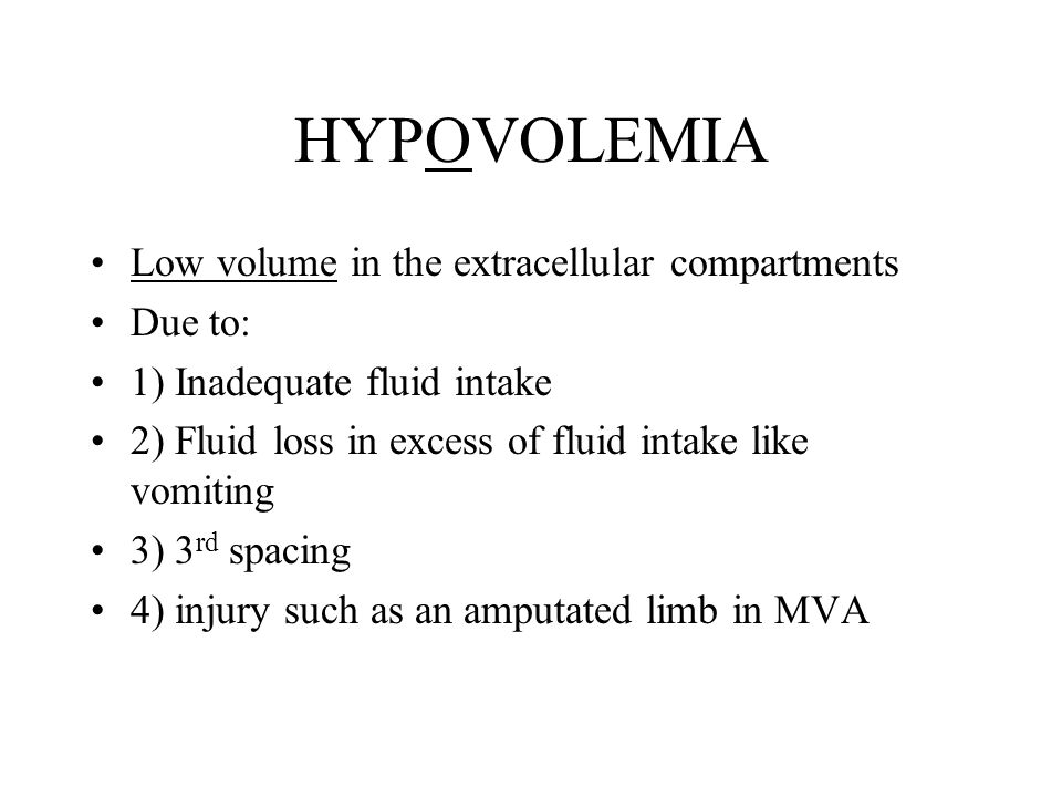 HYPOVOLEMIA Low volume in the extracellular compartments Due to: