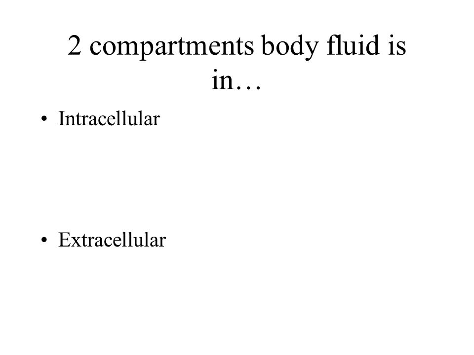 2 compartments body fluid is in…