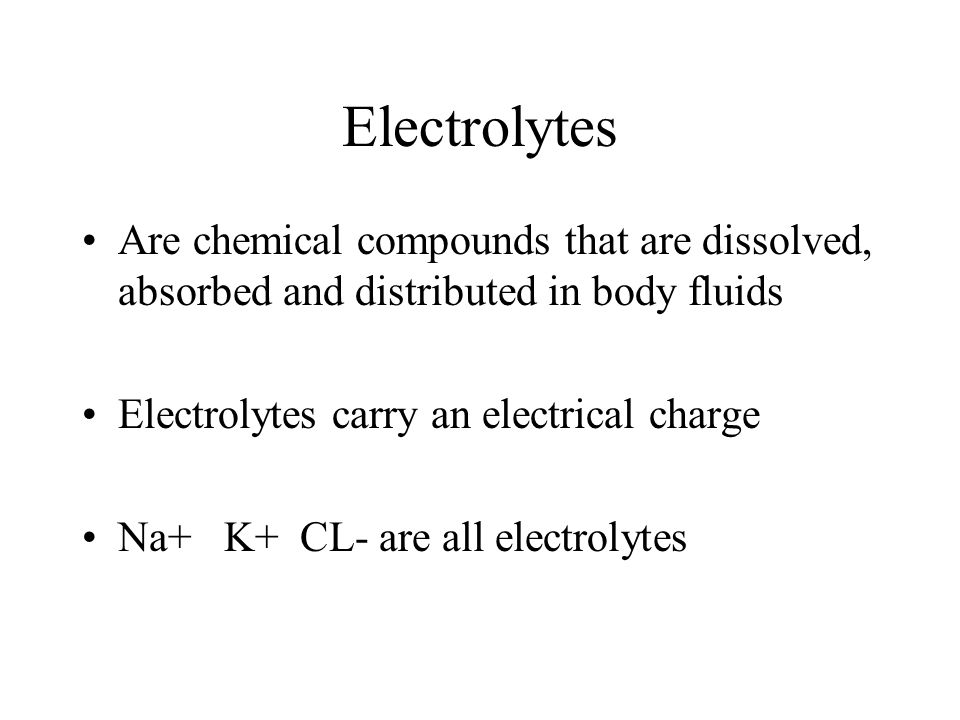 Electrolytes Are chemical compounds that are dissolved, absorbed and distributed in body fluids. Electrolytes carry an electrical charge.