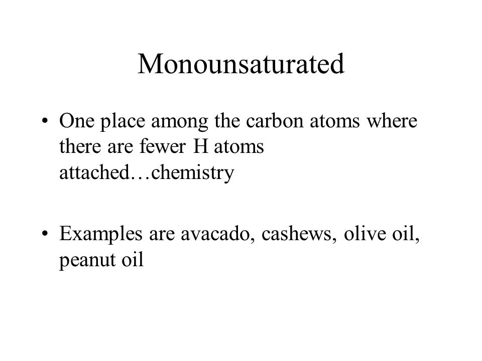 Monounsaturated One place among the carbon atoms where there are fewer H atoms attached…chemistry.